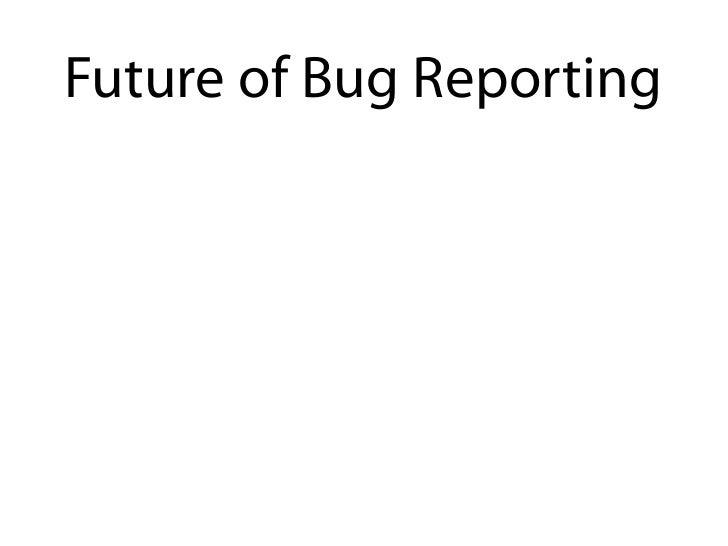 Future of Bug Reporting