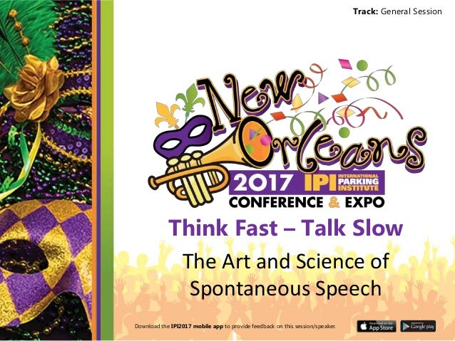 Download the IPI2017 mobile app to provide feedback on this session/speaker. Track: General Session Think Fast – Talk Slow...