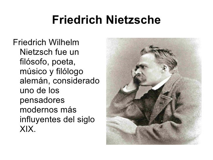 Friedrich Nietzsche <ul><li>Friedrich Wilhelm Nietzsch fue un filósofo, poeta, músico y filólogo alemán, considerado uno d...
