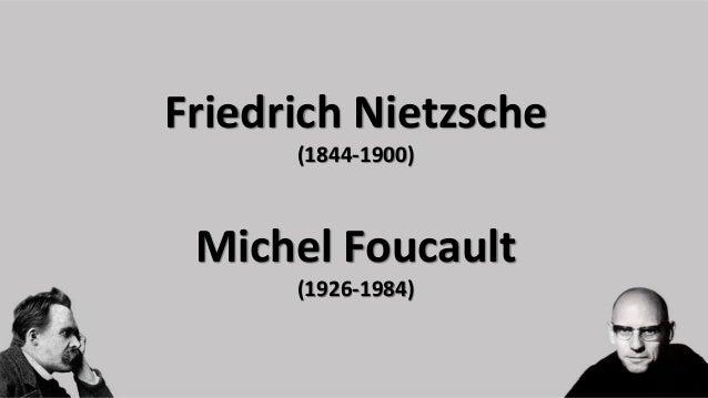Friedrich Nietzsche (1844-1900) Michel Foucault (1926-1984)