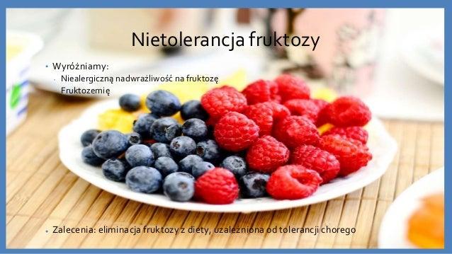 Nietolerancja fruktozy • Wyróżniamy: • Niealergiczną nadwrażliwość na fruktozę • Fruktozemię ● Zalecenia: eliminacja frukt...