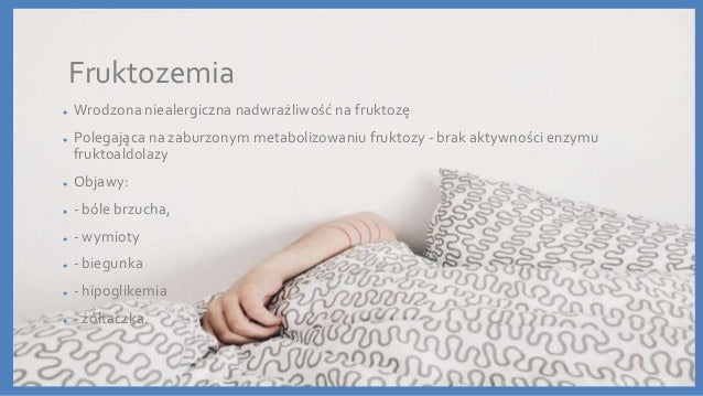 Fruktozemia ● Wrodzona niealergiczna nadwrażliwość na fruktozę ● Polegająca na zaburzonym metabolizowaniu fruktozy - brak ...