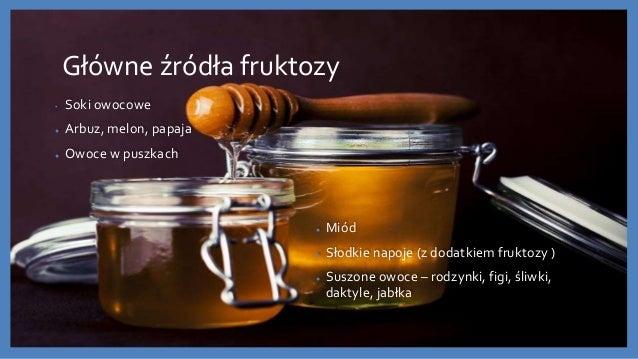 Główne źródła fruktozy • Soki owocowe ● Arbuz, melon, papaja ● Owoce w puszkach ● Miód ● Słodkie napoje (z dodatkiem frukt...