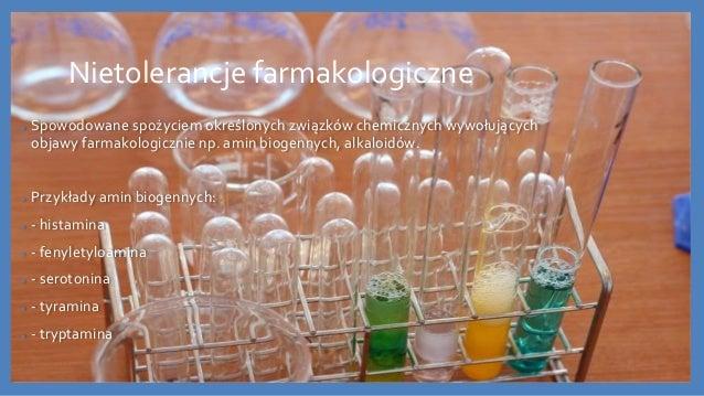 Nietolerancje farmakologiczne ● Spowodowane spożyciem określonych związków chemicznych wywołujących objawy farmakologiczni...