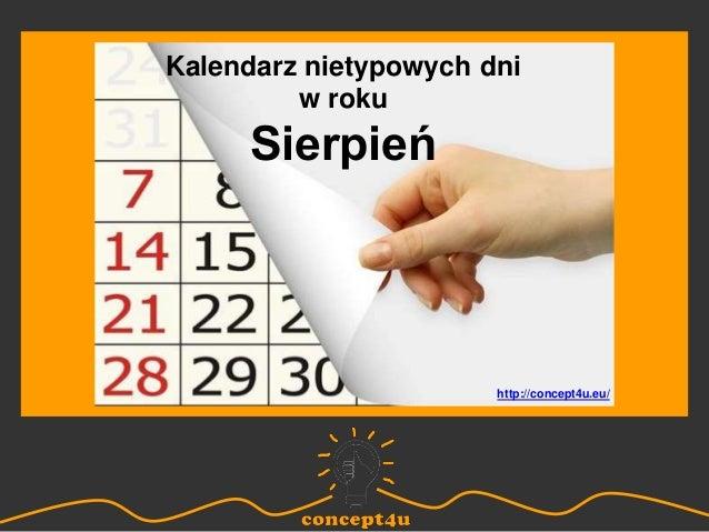 Kalendarz nietypowych dni w roku Sierpień http://concept4u.eu/