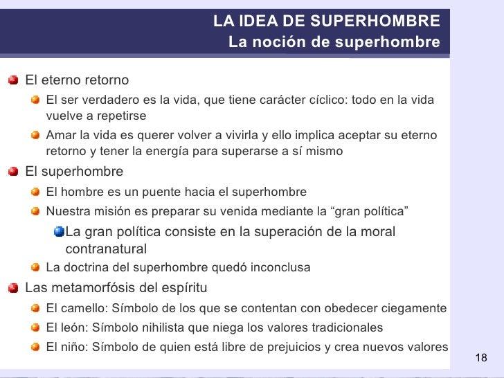 LA IDEA DE SUPERHOMBRE La noción de superhombre <ul><li>El eterno retorno </li></ul><ul><ul><li>El ser verdadero es la vid...