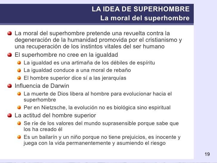 LA IDEA DE SUPERHOMBRE La moral del superhombre <ul><li>La moral del superhombre pretende una revuelta contra la degenerac...
