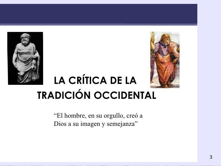 """LA CRÍTICA DE LA  TRADICIÓN OCCIDENTAL """" El hombre, en su orgullo, creó a Dios a su imagen y semejanza"""""""