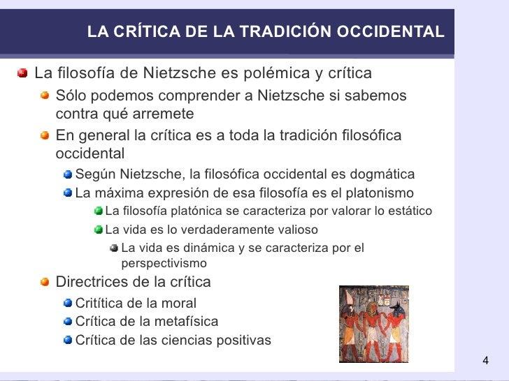 LA CRÍTICA DE LA TRADICIÓN OCCIDENTAL <ul><li>La filosofía de Nietzsche es polémica y crítica </li></ul><ul><ul><li>Sólo p...