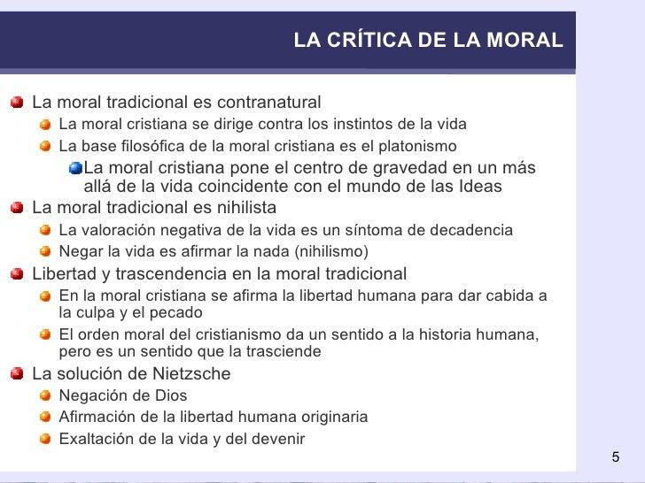 LA CRÍTICA DE LA MORAL <ul><li>La moral tradicional es contranatural </li></ul><ul><ul><li>La moral cristiana se dirige co...