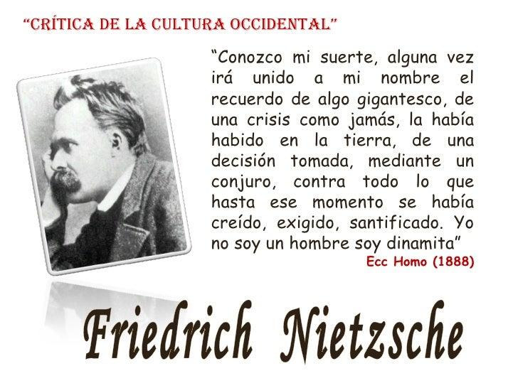 """Friedrich  Nietzsche """" Crítica de la cultura occidental"""" """" Conozco mi suerte, alguna vez irá unido a mi nombre el recuerdo..."""
