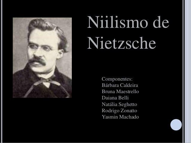 Niilismo de Nietzsche Componentes: Bárbara Caldeira Bruna Maestrello Daiana Belli Natália Seghetto Rodrigo Zonatto Yasmin ...