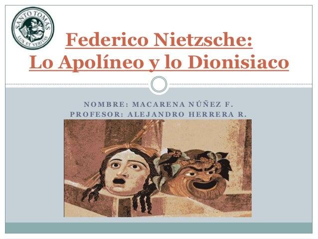 Federico Nietzsche:Lo Apolíneo y lo Dionisiaco      NOMBRE: MACARENA NÚÑEZ F.    PROFESOR: ALEJANDRO HERRERA R.