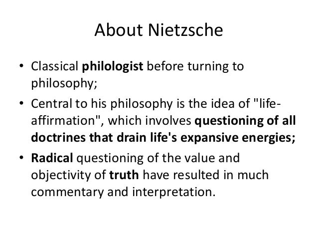 About Nietzsche • 1869, at the age of 24 he was appointed to the Chair of Classical Philology at the University of Basel (...