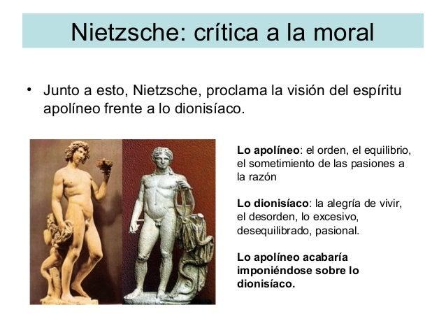 Nietzsche: crítica a la moral • Junto a esto, Nietzsche, proclama la visión del espíritu apolíneo frente a lo dionisíaco. ...