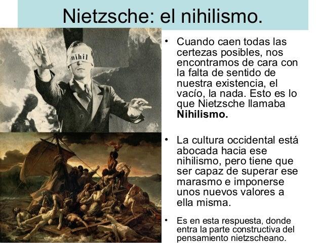 Nietzsche: el nihilismo. • Cuando caen todas las certezas posibles, nos encontramos de cara con la falta de sentido de nue...