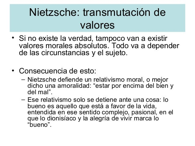 Nietzsche: transmutación de valores • Si no existe la verdad, tampoco van a existir valores morales absolutos. Todo va a d...