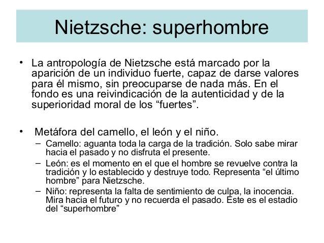Nietzsche: superhombre • La antropología de Nietzsche está marcado por la aparición de un individuo fuerte, capaz de darse...