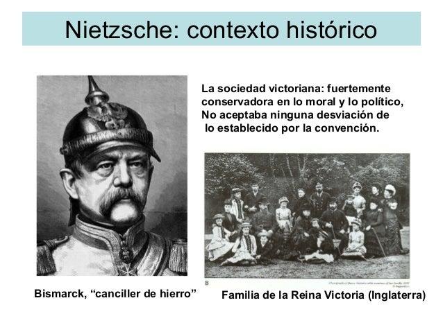 Nietzsche: contexto histórico La sociedad victoriana: fuertemente conservadora en lo moral y lo político, No aceptaba ning...