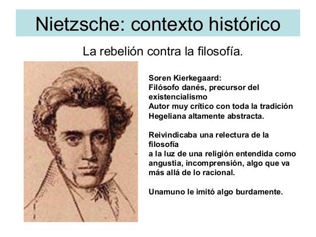 Nietzsche: contexto histórico La rebelión contra la filosofía. Soren Kierkegaard: Filósofo danés, precursor del existencia...