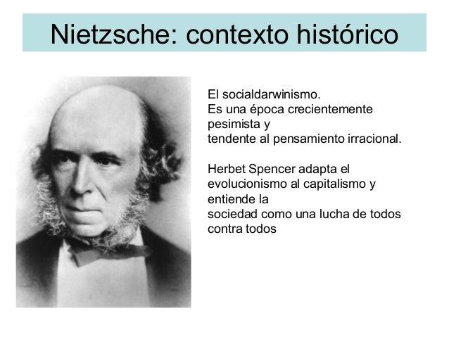 Nietzsche: contexto histórico El socialdarwinismo. Es una época crecientemente pesimista y tendente al pensamiento irracio...