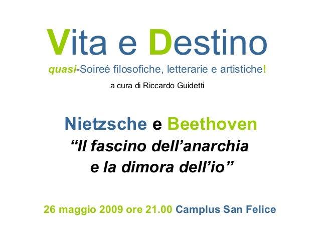"""Vita e Destino quasi-Soireé filosofiche, letterarie e artistiche! a cura di Riccardo Guidetti  Nietzsche e Beethoven """"Il f..."""