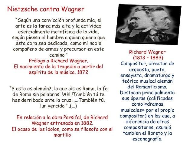 """Nietzsche contra Wagner """"Según una convicción profunda mía, el arte es la tarea más alta y la actividad esencialmente meta..."""