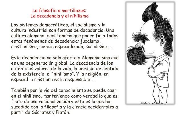 La filosofía a martillazos: La decadencia y el nihilismo Los sistemas democráticos, el socialismo y la cultura industrial ...
