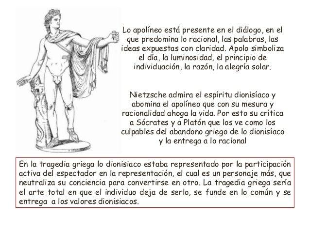 Lo apolíneo está presente en el diálogo, en el que predomina lo racional, las palabras, las ideas expuestas con claridad. ...