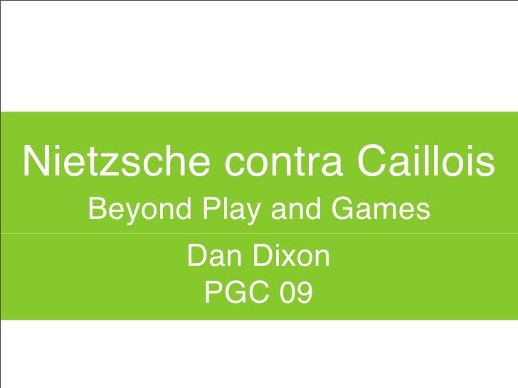 Nietzsche contra Caillois    Beyond Play and Games          Dan Dixon           PGC 09