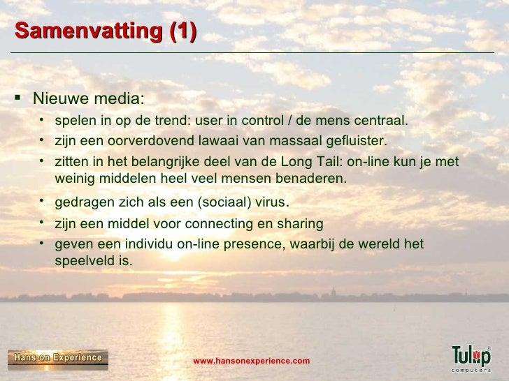 Samenvatting (1) <ul><li>Nieuwe media:  </li></ul><ul><ul><li>spelen in op de trend: user in control / de mens centraal. <...