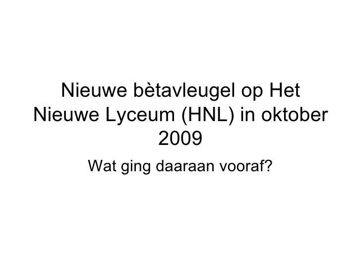 Nieuwe bètavleugel op Het Nieuwe Lyceum (HNL) in oktober 2009 Wat ging daaraan vooraf?