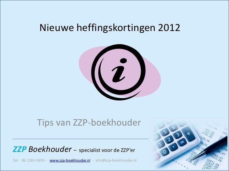 Nieuwe heffingskortingen 2012            Tips van ZZP-boekhouderZZP Boekhouder – specialist voor de ZZP'erTel: 06 1393 639...