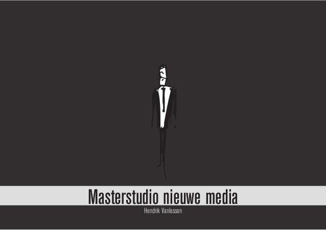 Masterstudio nieuwe media         Hendrik Vanlessen