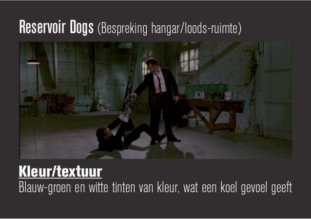 Reservoir Dogs (Bespreking hangar/loods-ruimte)Kleur/textuurBlauw-groen en witte tinten van kleur, wat een koel gevoel geeft