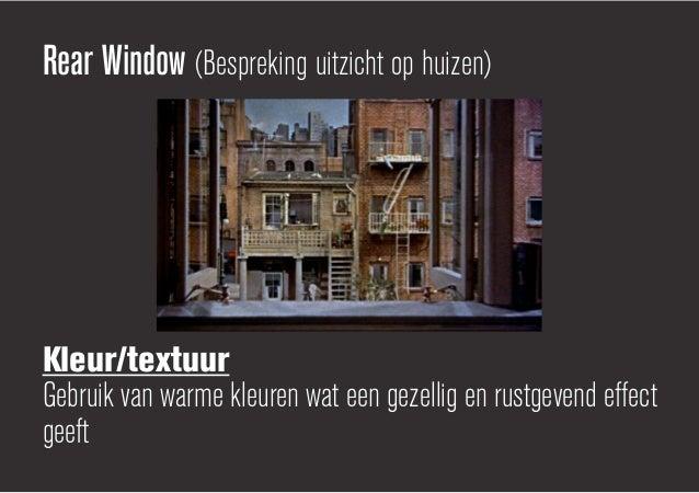 Rear Window (Bespreking uitzicht op huizen)Kleur/textuurGebruik van warme kleuren wat een gezellig en rustgevend effectgeeft
