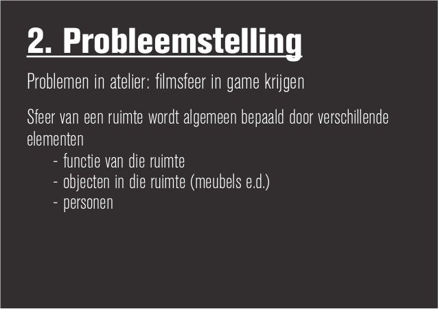 2. ProbleemstellingProblemen in atelier: filmsfeer in game krijgenSfeer van een ruimte wordt algemeen bepaald door verschi...