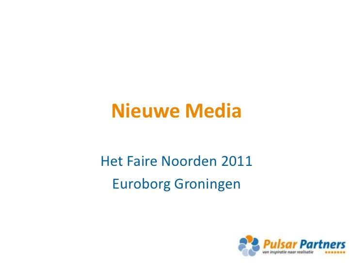 Nieuwe Media<br />Het Faire Noorden 2011<br />Euroborg Groningen<br />