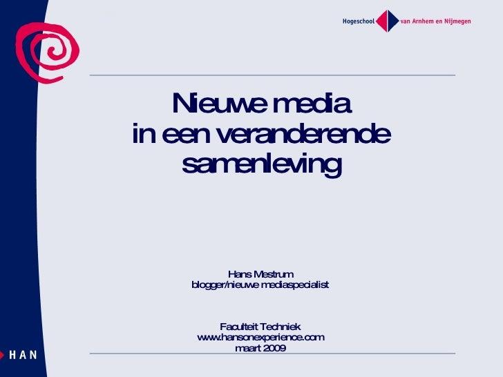 Nieuwe media in een veranderende samenleving Hans Mestrum blogger/nieuwe mediaspecialist Faculteit Techniek www.hansonexpe...