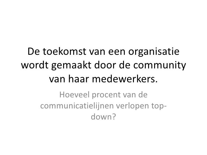 De toekomst van een organisatiewordt gemaakt door de community     van haar medewerkers.      Hoeveel procent van de   com...
