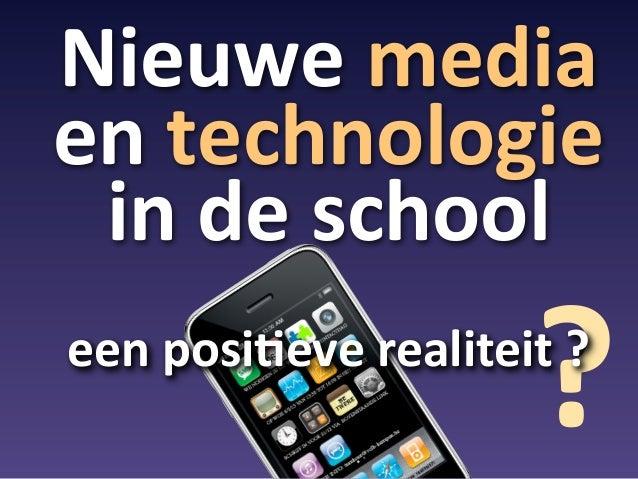 Nieuwe mediaen technologie  in de school                             ?een posi4eve realiteit ?