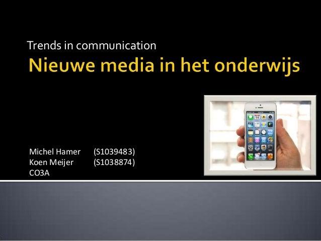 Trends in communicationMichel Hamer   (S1039483)Koen Meijer    (S1038874)CO3A