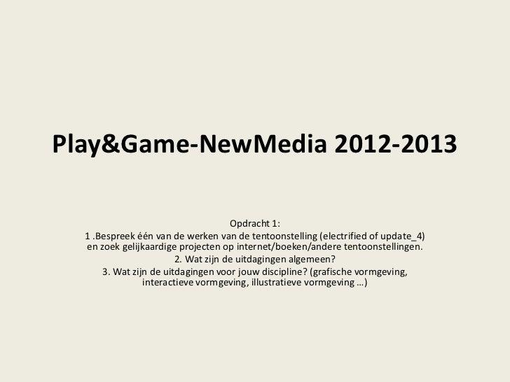 Play&Game-NewMedia 2012-2013                                     Opdracht 1:  1 .Bespreek één van de werken van de tentoon...