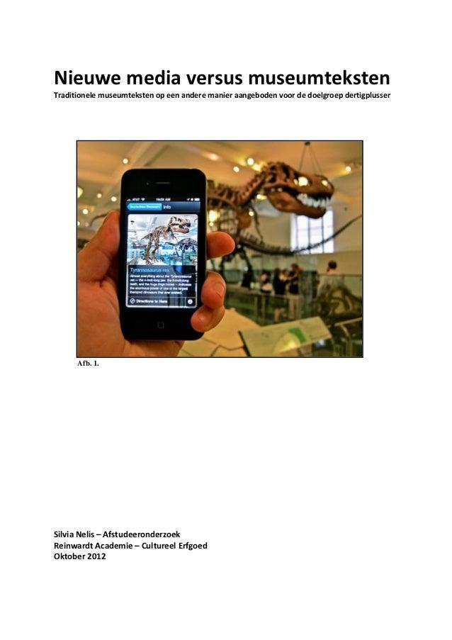 Nieuwe media versus museumtekstenTraditionele museumteksten op een andere manier aangeboden voor de doelgroep dertigplusse...