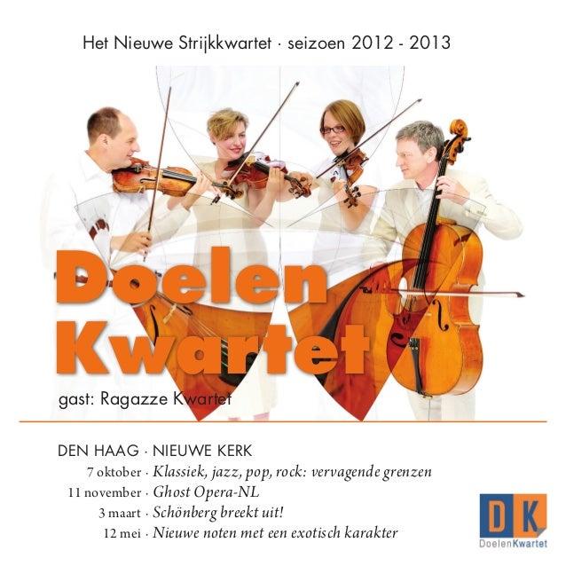 Het Nieuwe Strijkkwartet · seizoen 2012 - 2013    Doelen    Kwartet    gast: Ragazze Kwartet   DEN HAAG ·NIEUWE KERK   ...