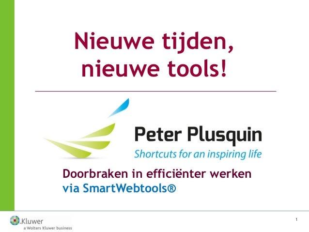 1 Doorbraken in efficiënter werken via SmartWebtools® Nieuwe tijden, nieuwe tools!