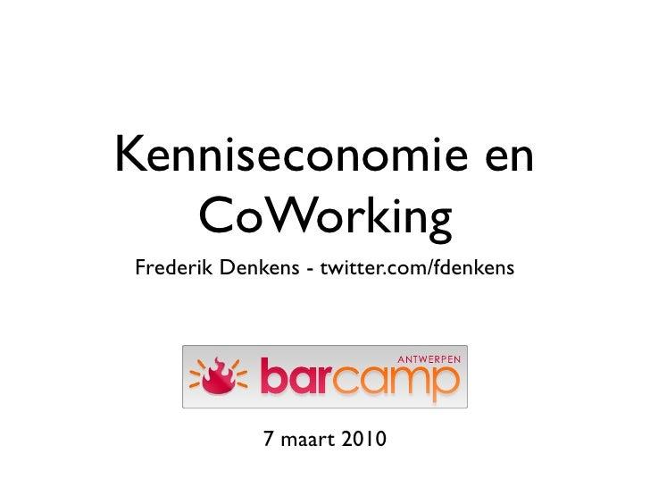 Kenniseconomie en    CoWorking Frederik Denkens - twitter.com/fdenkens                  7 maart 2010