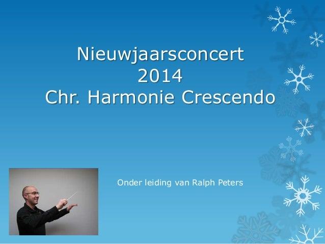 Nieuwjaarsconcert 2014 Chr. Harmonie Crescendo  Onder leiding van Ralph Peters