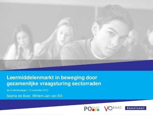 Leermiddelenmarkt in beweging door gezamenlijke vraagsturing sectorraden de Onderwijsdagen, 13 november 2013  Sophie de Bo...