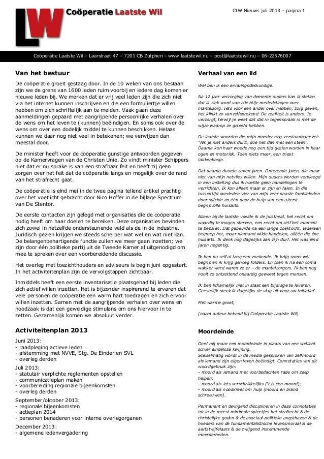 CLW Nieuws juli 2013 – pagina 1 Van het bestuur De coöperatie groeit gestaag door. In de 10 weken van ons bestaan zijn we ...